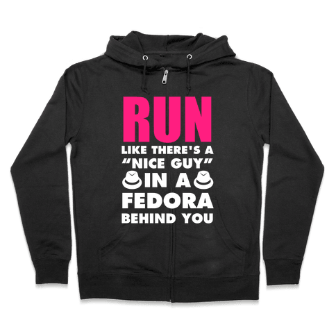 """Run Like There's A """"Nice Guy"""" In A Fedora Behind You (White Ink) Zip Hoodie"""