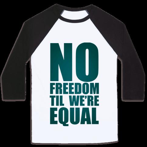 No Freedom Til We're Equal Baseball Tee