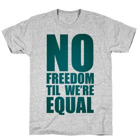 No Freedom Til We're Equal T-Shirt