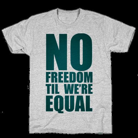 No Freedom Til We're Equal Mens T-Shirt