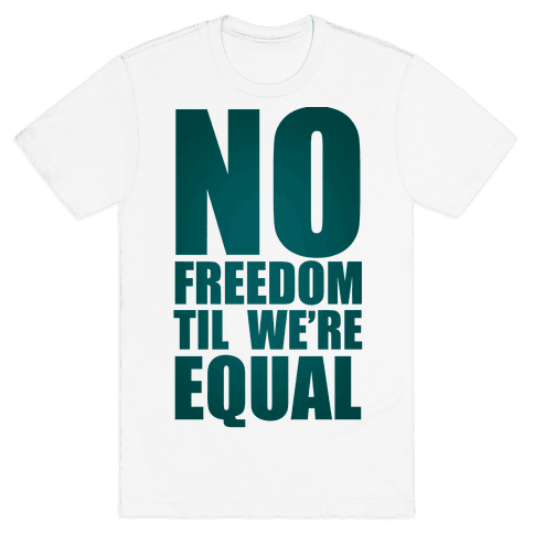 No Freedom Til We're Equal Mens T-Shirt
