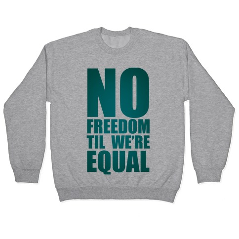 No Freedom Til We're Equal Pullover