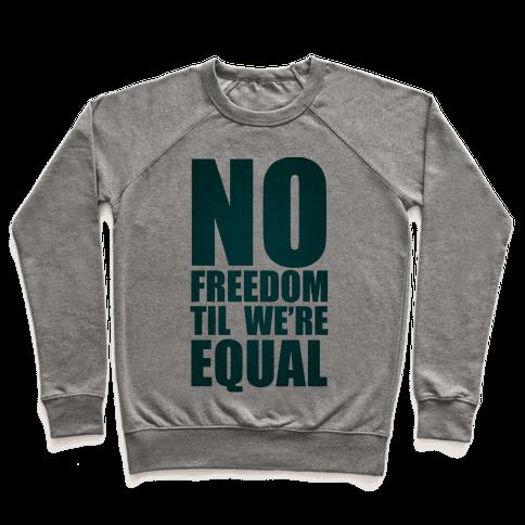 No Freedom Til We're Equal Pullover