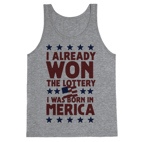 I Already Won the Lottery I Was Born in 'Merica Tank Top