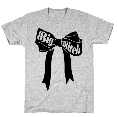 Big Bitch T-Shirt
