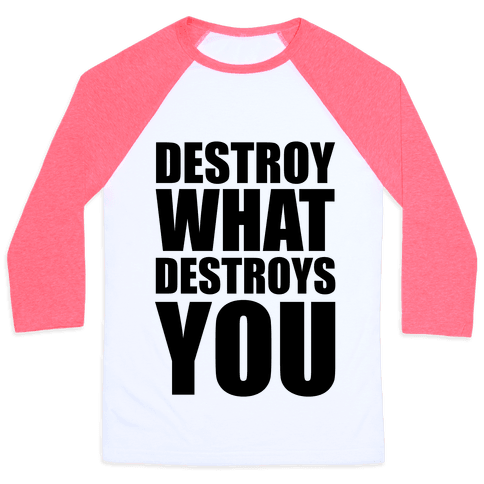 Destroy What Destroys You Baseball Tee