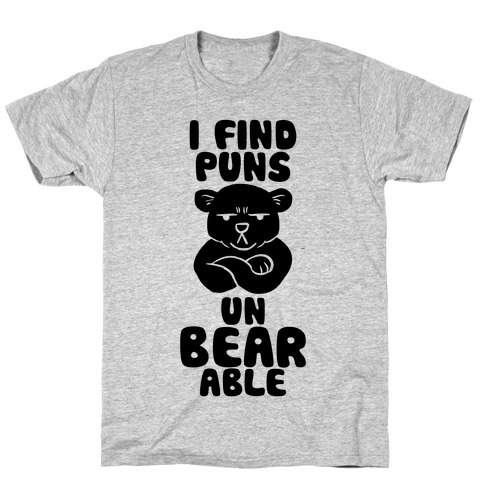 I Find Puns Un-Bear-Able T-Shirt