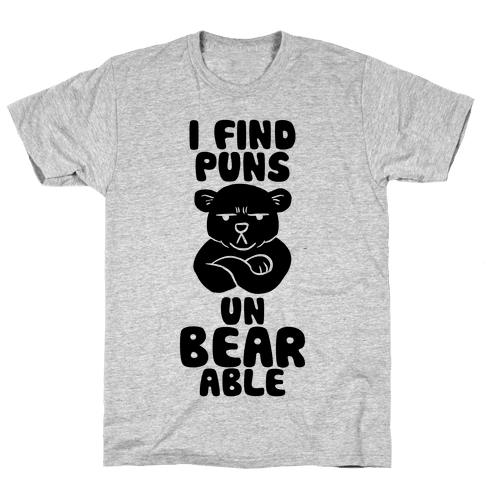 I Find Puns Un-Bear-Able Mens T-Shirt