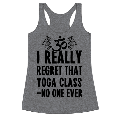 I Really Regret That Yoga Class Said No One Ever Racerback Tank Top