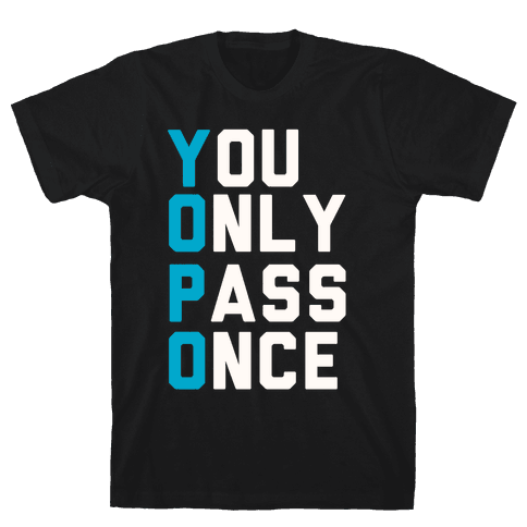 You Only Pass Once Mens T-Shirt