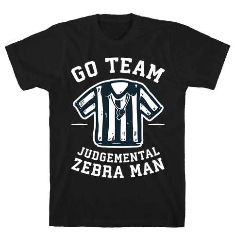 Go Team Judgemental Zebra Man Mens T-Shirt