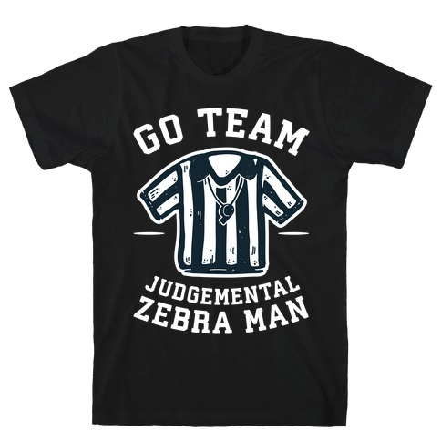 Go Team Judgemental Zebra Man T-Shirt