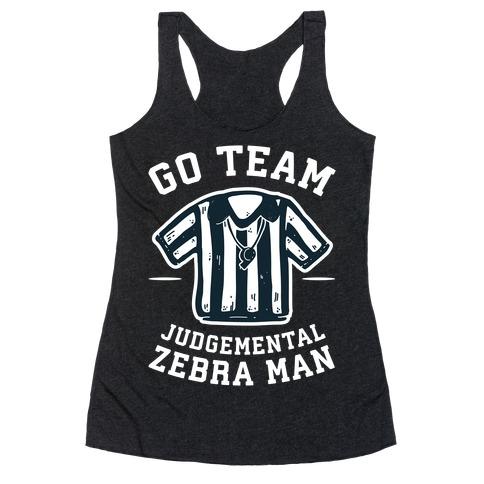 Go Team Judgemental Zebra Man Racerback Tank Top