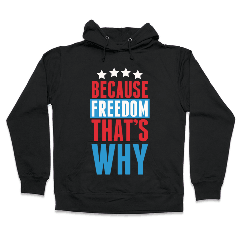 Because Freedom That's Why Hooded Sweatshirt