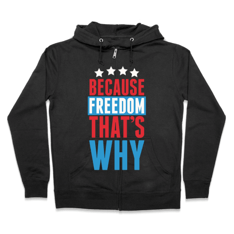 Because Freedom That's Why Zip Hoodie