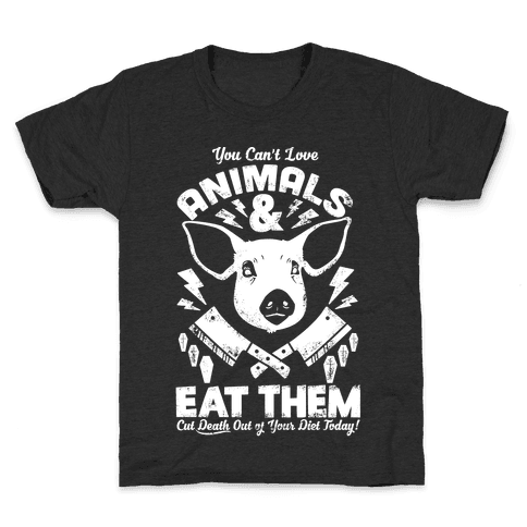 You Can't Love Animals and Eat Them Kids T-Shirt