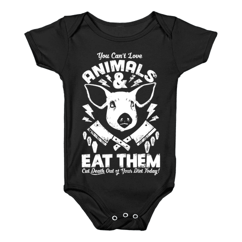 You Can't Love Animals and Eat Them Baby Onesy