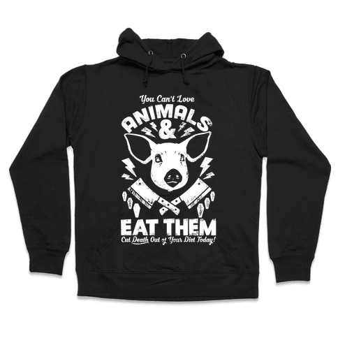 You Can't Love Animals and Eat Them Hooded Sweatshirt