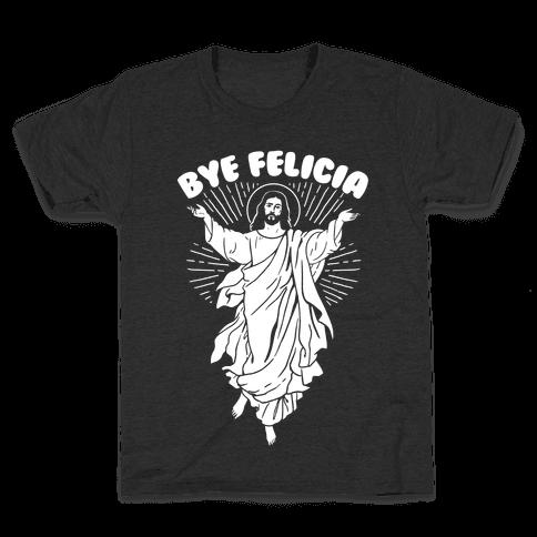 Bye Felicia (Jesus) Kids T-Shirt