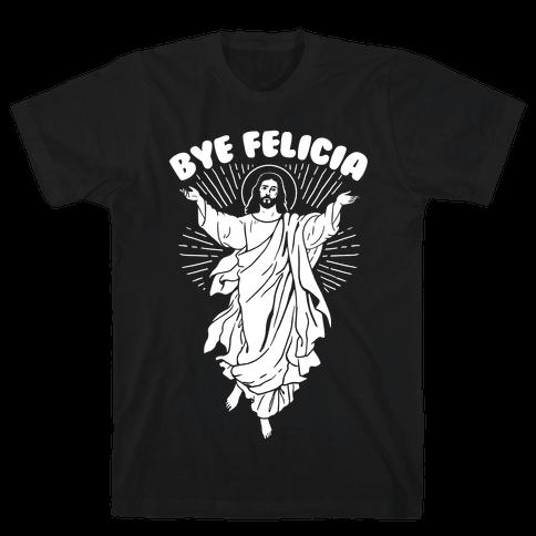 Bye Felicia (Jesus) Mens T-Shirt