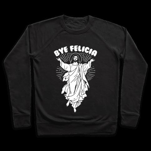 Bye Felicia (Jesus) Pullover
