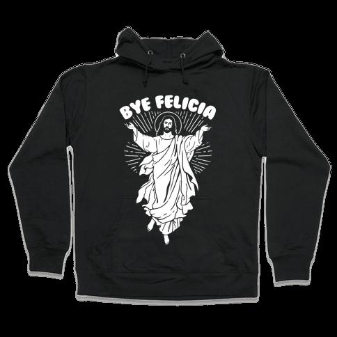 Bye Felicia (Jesus) Hooded Sweatshirt