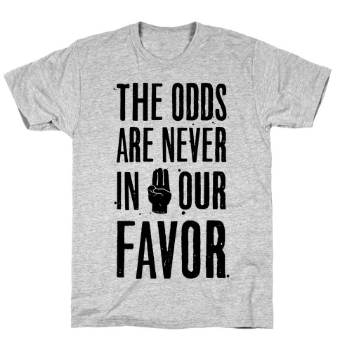 The Odds Are Never In Our Favor Mens T-Shirt