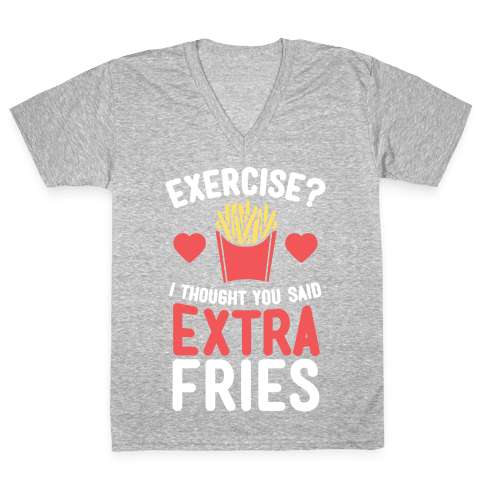 Exercise? I Thought You Said Extra Fries V-Neck Tee Shirt