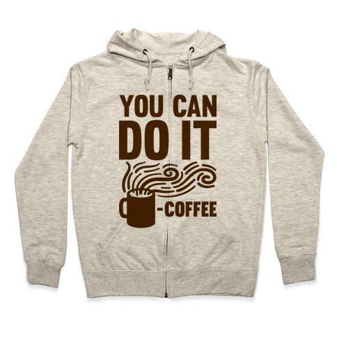You Can Do It - Coffee Zip Hoodie