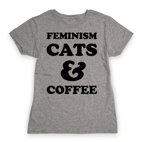 Feminism Cats and Coffee Womens T-Shirt