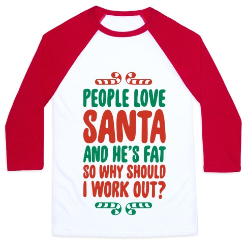 People love Santa So Why Should I Work out Baseball Tee