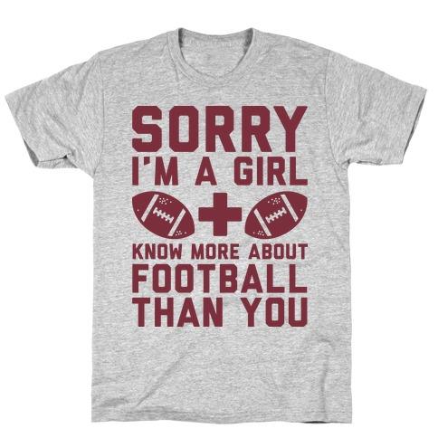 Sorry I'm a Girl and Know More About Football Than You T-Shirt