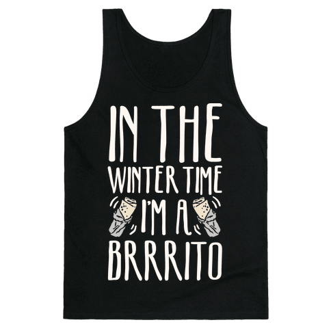 In The Winter Time I'm A Brrrito Tank Top