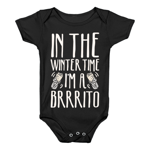 In The Winter Time I'm A Brrrito Baby Onesy