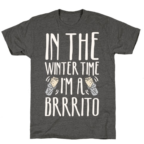 In The Winter Time I'm A Brrrito T-Shirt