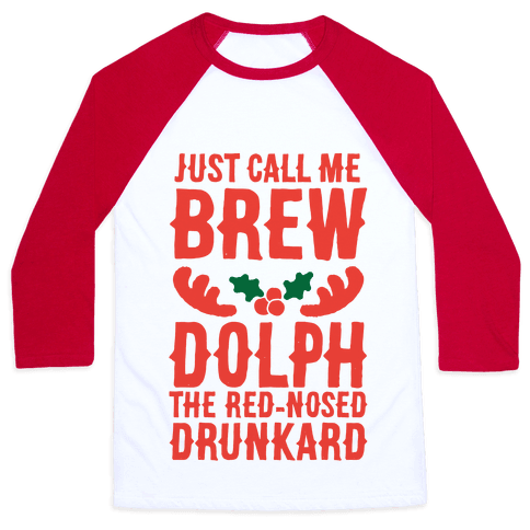 Just Call Me Brew-dolph The Red-Nosed Drunkard Baseball Tee