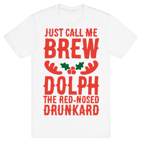 Just Call Me Brew-dolph The Red-Nosed Drunkard Mens T-Shirt