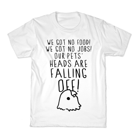 No Food, No Jobs, Decapitated Pets Kids T-Shirt