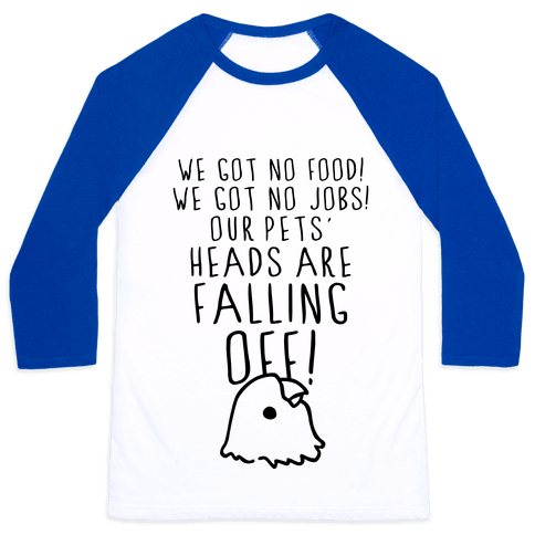 No Food, No Jobs, Decapitated Pets Baseball Tee