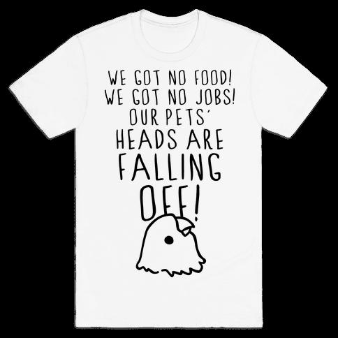 No Food, No Jobs, Decapitated Pets Mens T-Shirt