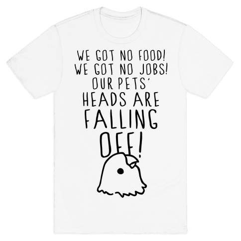 No Food, No Jobs, Decapitated Pets Mens T-Shirt