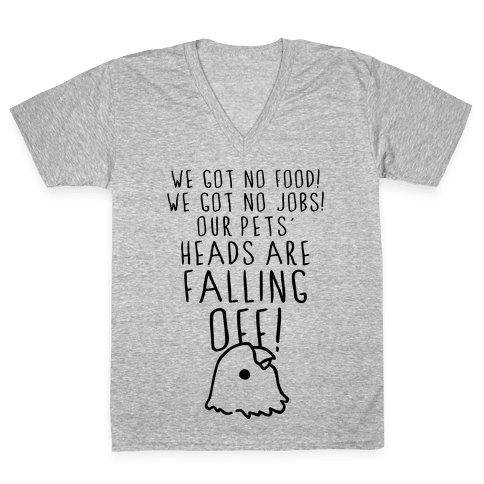 No Food, No Jobs, Decapitated Pets V-Neck Tee Shirt