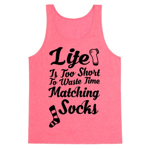 Life Is Too Short To Waste Time Matching Socks Tank Top