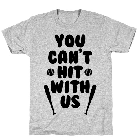 You Can't Hit With Us T-Shirt