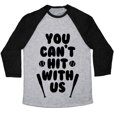 You Can't Hit With Us Baseball Tee