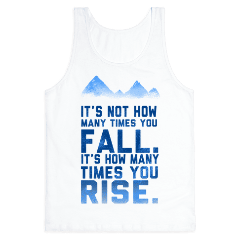 It's Not How Many Times You Fall... Tank Top