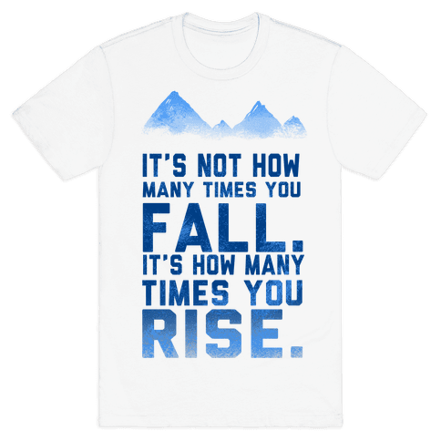 It's Not How Many Times You Fall... Mens T-Shirt