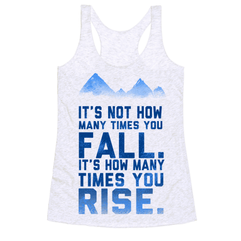 It's Not How Many Times You Fall... Racerback Tank Top