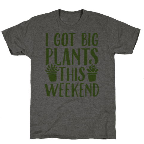 I Got Big Plants This Weekend Mens T-Shirt