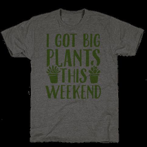 I Got Big Plants This Weekend Mens T-Shirt